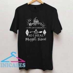 I Heal Muggles Instead T Shirt