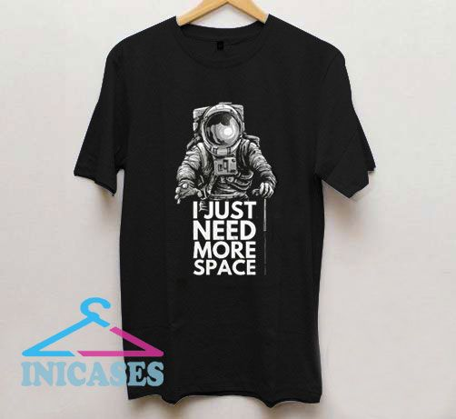 I Just Need More Space T Shirt
