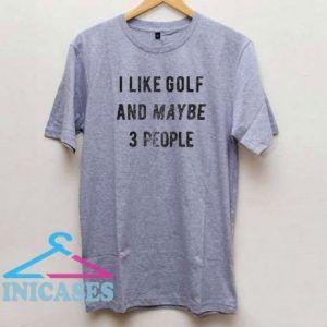 I Like Golf 3 People T Shirt