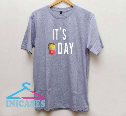 It's Fries Day T Shirt