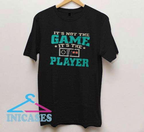 It's Not The Game T Shirt