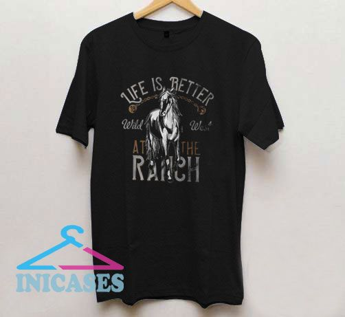 Life Is Better At The Ranch T Shirt