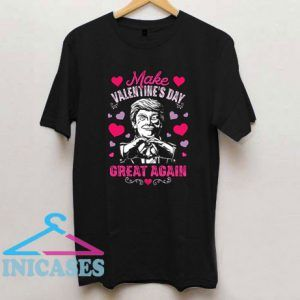 Make Valentines Day Great Again Funny Donald T Shirt