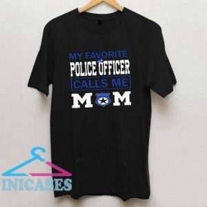 My Favorite Police Tropper Call Me Mom T Shirt
