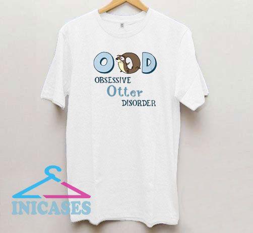 Obsessive Otter Disorder T Shirt