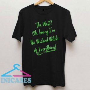 Oh, Honey I'm The Wicked Witch Of Everything T Shirt