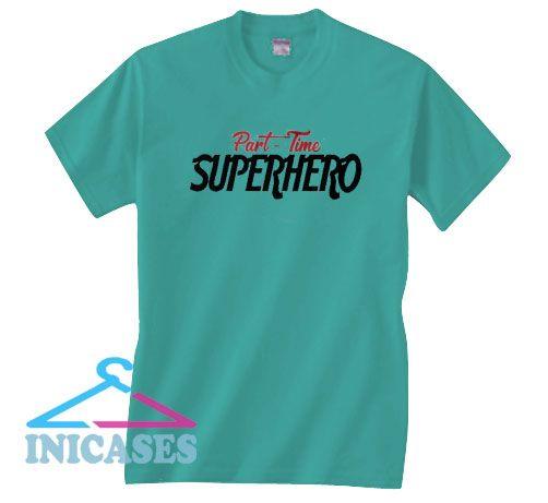 Part Time Superhero T Shirt