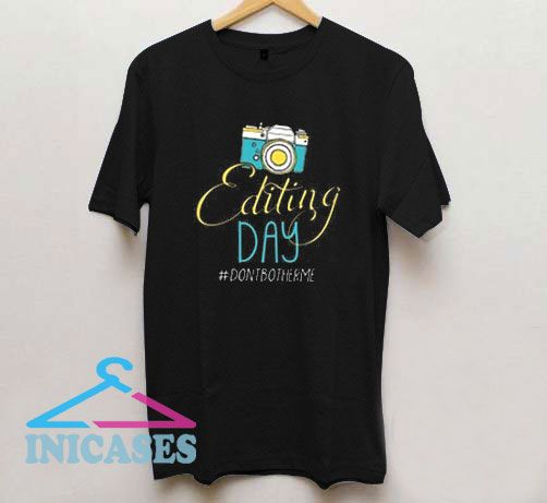 Photographers Editing Day T Shirt