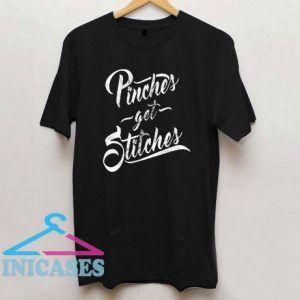 Pinches Get Stitches T Shirt