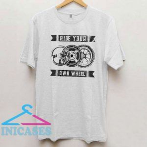 Ride Your Own Wheel T Shirt