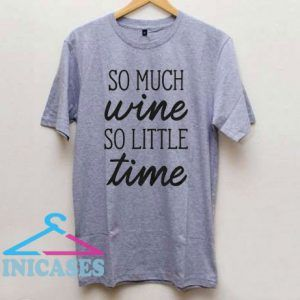 So Much Wine So Little Time T Shirt