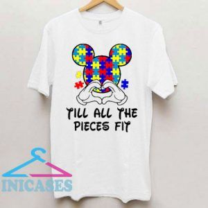 Till All The Pieces Fit Mickey T Shirt