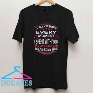 To My Valentine Every Moment I Spent With You T Shirt