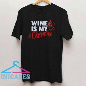 Wine Is My Valentine T Shirt