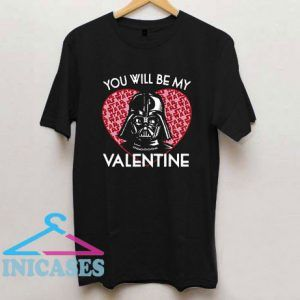 You Will Be My Valentine T Shirt