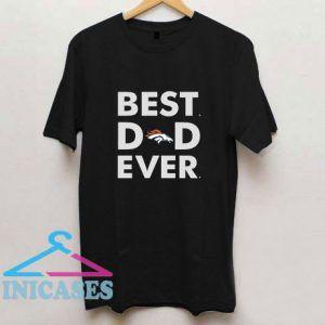 Best Dad Ever Denver Broncos T Shirt