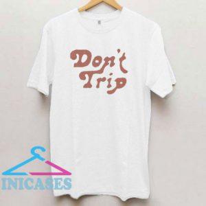 Don't Trip T Shirt