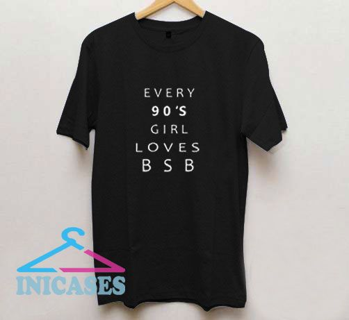 Every 90 S Girl Loves Bsb T Shirt