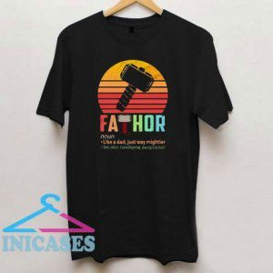 Fathor Like A Dad Just Way Mightier See Also Handsome Exceptional T Shirt