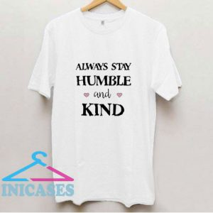 Always Stay Humble And Kind T Shirt