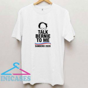 Bernie Sanders Talk Bernie To Me T Shirt