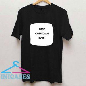 Best Comedian Ever T Shirt