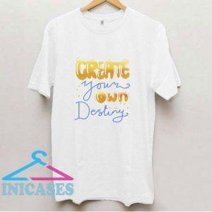 Create Your Own Destiny T Shirt
