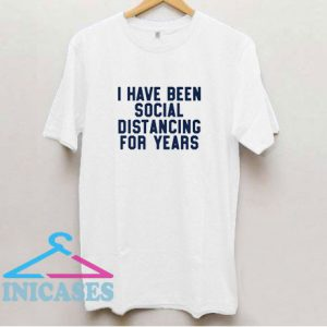 I Have Been Social Distancing T Shirt