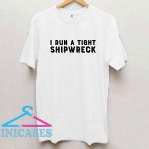 I Run A Tight Shiipwreck T Shirt