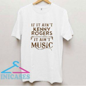 If It Aint Kenny Rogers T Shirt