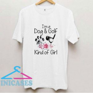 Im A Dog And Golf Kind Of Girl T Shirt