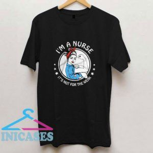 Im A Nurse Its Not For The Weak Strong T Shirt