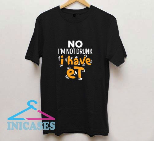 Im Not Drunk T Shirt