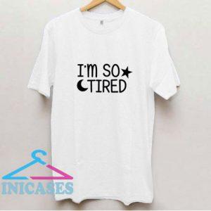 Im So Tired T Shirt