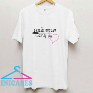 Indian Outlaw Stole A Piece Of My Heart T Shirt