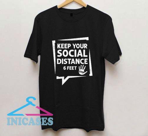 Keep Your Social Distance 6 Feet T Shirt