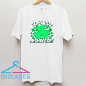 Lets Get Shamrocked T Shirt