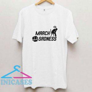 March Sadness Tee T Shirt