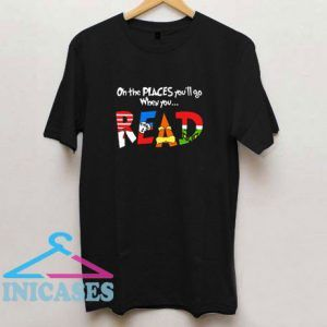 On The Places You ll Go When You Read Dr Seuss T Shirt