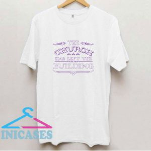 The Church Has Left The Building T Shirt