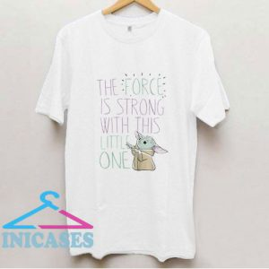 The Force Is Strong T Shirt