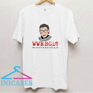 Wwrbgd Qhat Would Ruth Bader Gineburg Do T Shirt