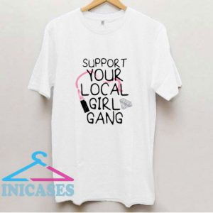 Your Local Girl Gang T Shirt