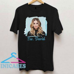 Alexis Rose Schitt's Creek Ew David T Shirt