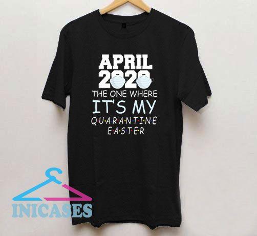 April 2020 Quarantine Easter T Shirt