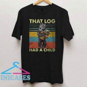 Baby Groot That Log Had A Child T Shirt
