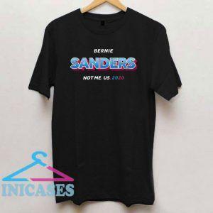 Bernie Sanders 2020 Not Me US Election T Shirt