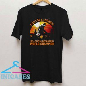 Bigfoot Don't Be Covidiot Be A Social Distancing T Shirt