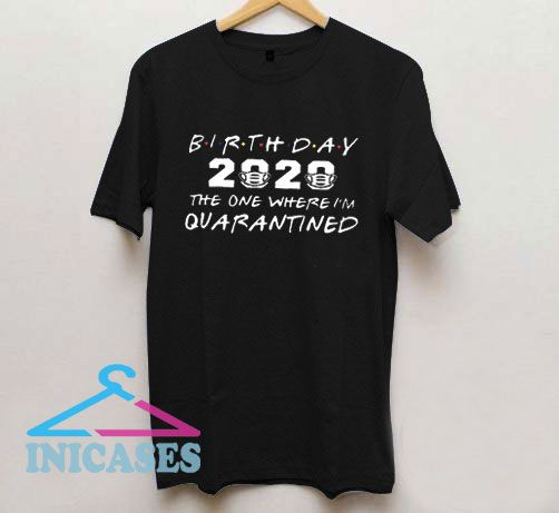 Birthday 2020 The One Where I'm Quarantined T Shirt