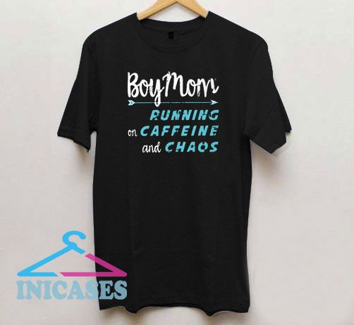 Boy Mom Running On Caffeine And Chaos T Shirt